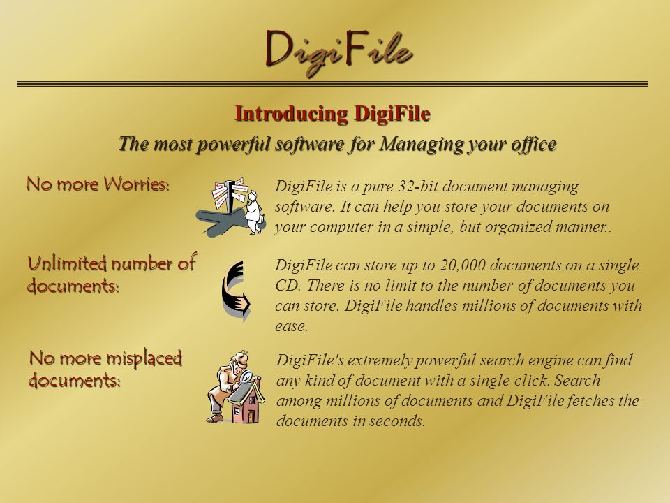 D igi F ile Introducing DigiFile The most powerful software for Managing your office No more Worries: DigiFile is a pure 32-bit document managing software.