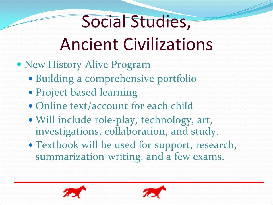 Social Studies, Ancient Civilizations New History Alive Program Building a comprehensive portfolio Project based learning Online text/account for each