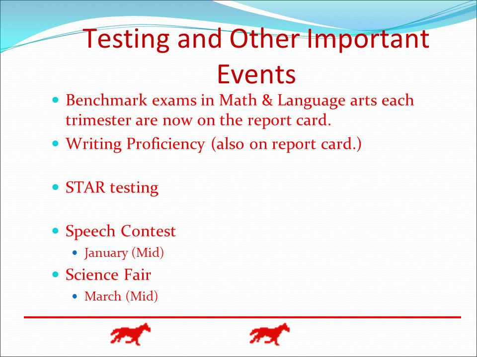 Testing and Other Important Events Benchmark exams in Math & Language arts each trimester are now on the report card. Writing Proficiency (also on rep