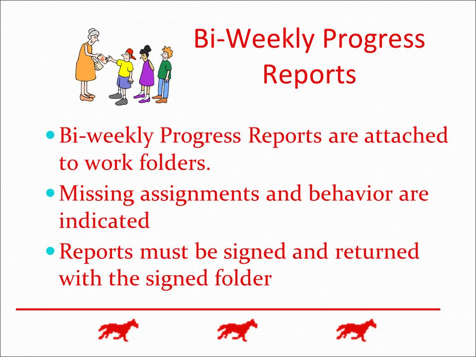 Bi-Weekly Progress Reports Bi-weekly Progress Reports are attached to work folders.