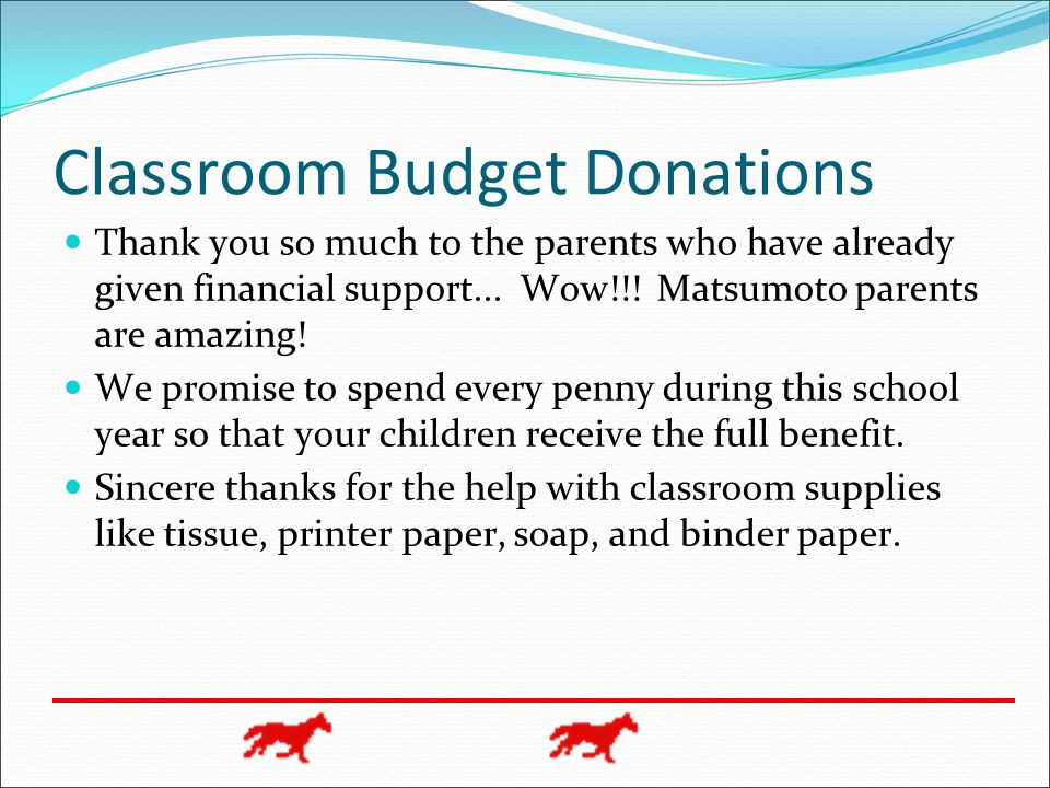 Classroom Budget Donations Thank you so much to the parents who have already given financial support...