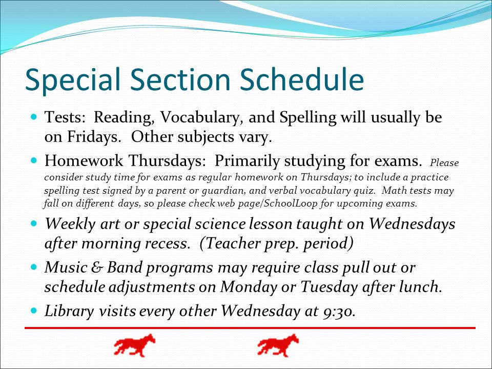 Special Section Schedule Tests: Reading, Vocabulary, and Spelling will usually be on Fridays. Other subjects vary. Homework Thursdays: Primarily study