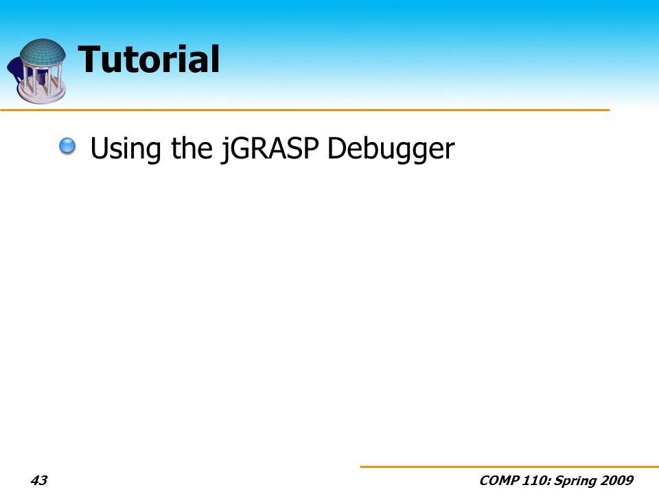 COMP 110: Spring 200943 Tutorial Using the jGRASP Debugger