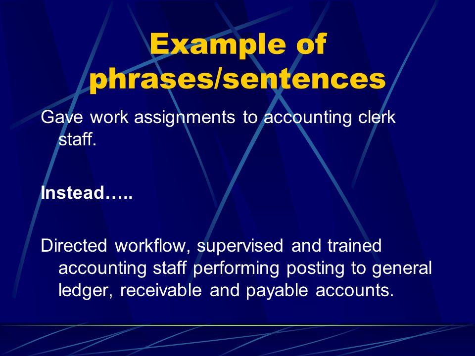 Example of phrases/sentences Gave work assignments to accounting clerk staff. Instead….. Directed workflow, supervised and trained accounting staff pe