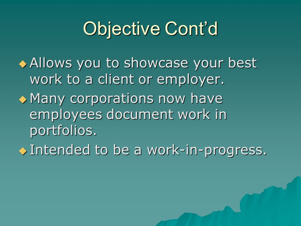 Objective Contd Allows you to showcase your best work to a client or employer.