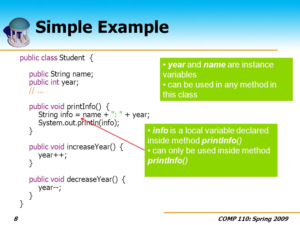COMP 110: Spring 20098 Simple Example public class Student { public String name; public int year; //...