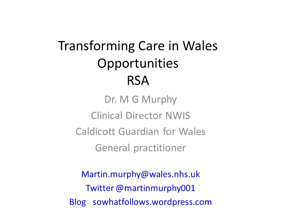 Dr. M G Murphy Clinical Director NWIS Caldicott Guardian for Wales General practitioner Martin.murphy@wales.nhs.uk Twitter @martinmurphy001 Blog sowha