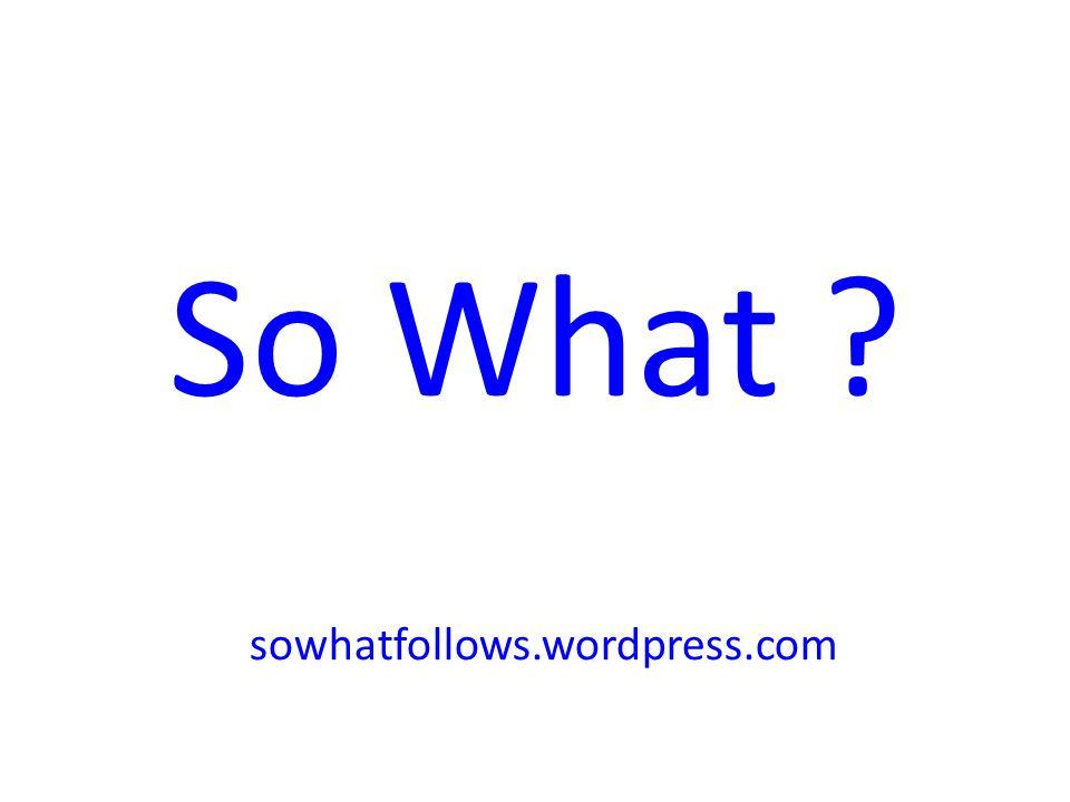 So What ? sowhatfollows.wordpress.com