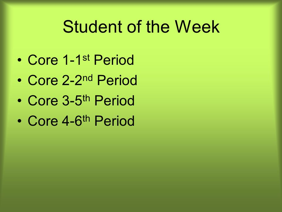 Student of the Week Core 1-1 st Period Core 2-2 nd Period Core 3-5 th Period Core 4-6 th Period