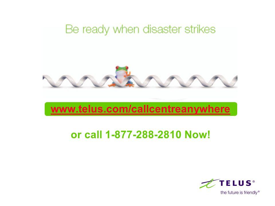 www.telus.com/callcentreanywhere www.telus.com/callcentreanywhere or call 1-877-288-2810 Now!