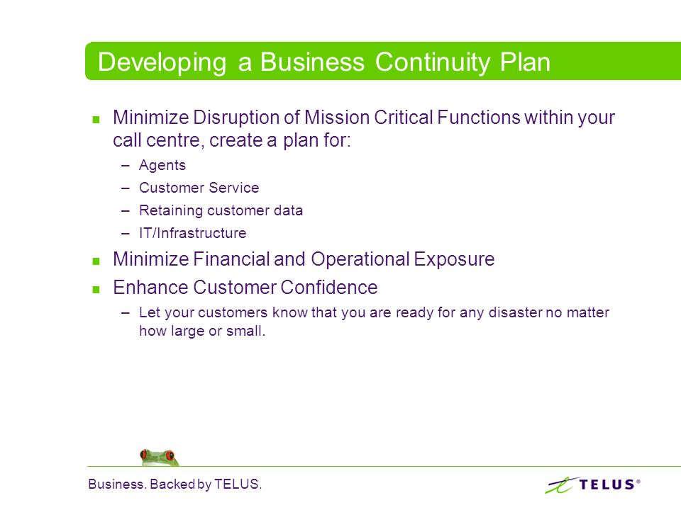 Business. Backed by TELUS. Developing a Business Continuity Plan Minimize Disruption of Mission Critical Functions within your call centre, create a p