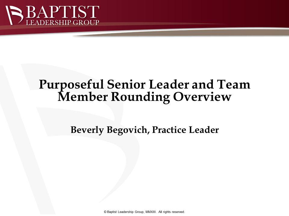 Beverly Begovich, Practice Leader Purposeful Senior Leader and Team Member Rounding Overview
