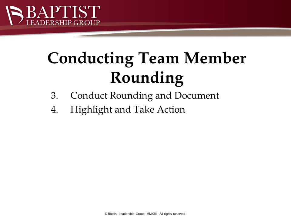 Conducting Team Member Rounding 3. Conduct Rounding and Document 4. Highlight and Take Action