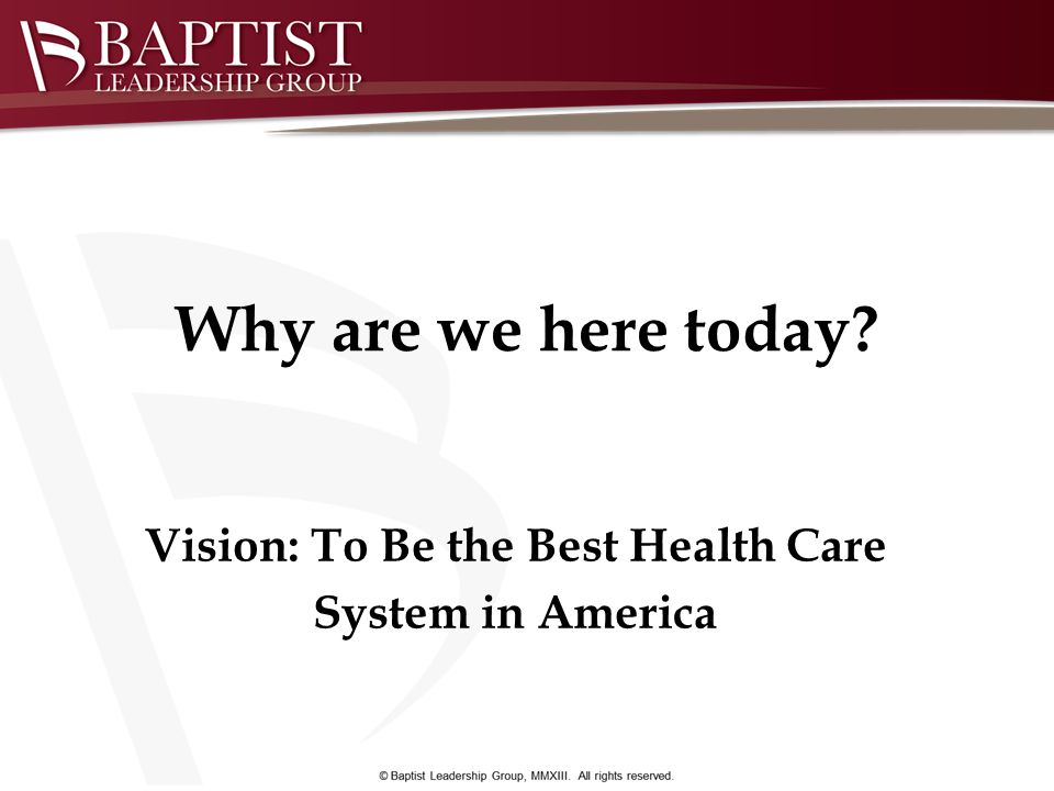 Vision: To Be the Best Health Care System in America Why are we here today?