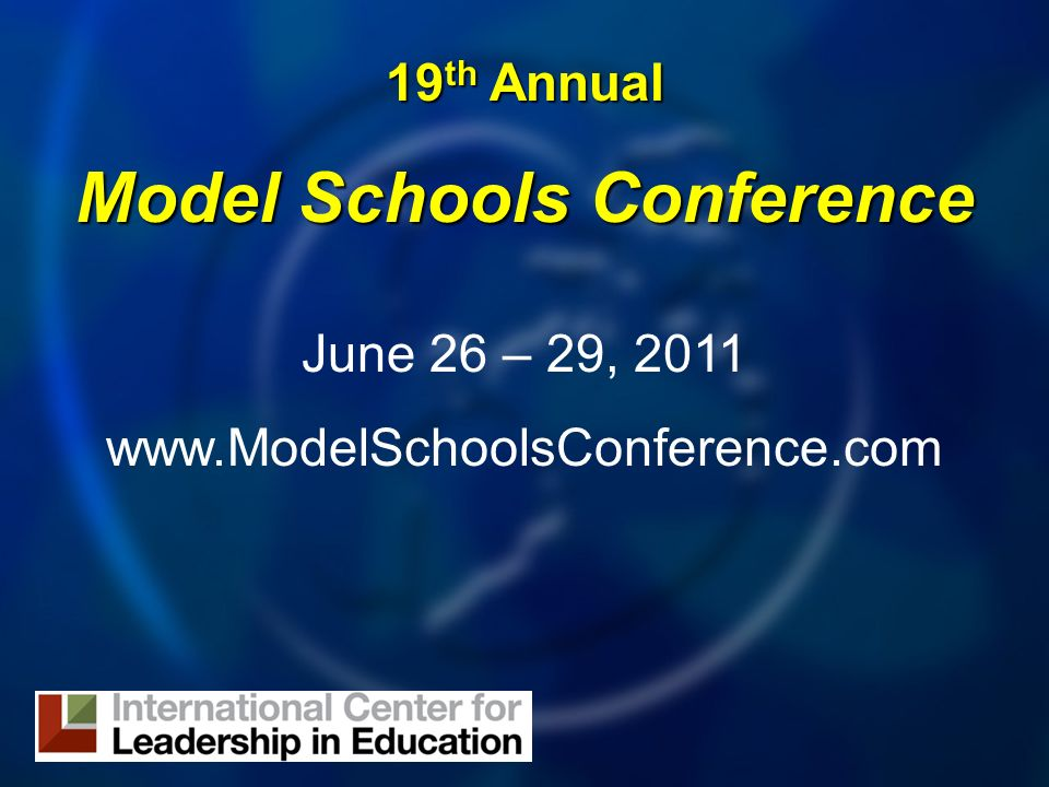 19 th Annual Model Schools Conference June 26 – 29, 2011 www.ModelSchoolsConference.com