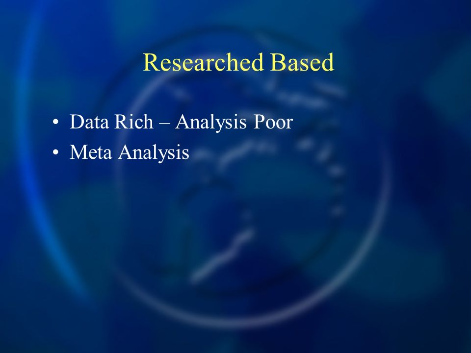 Researched Based Data Rich – Analysis Poor Meta Analysis