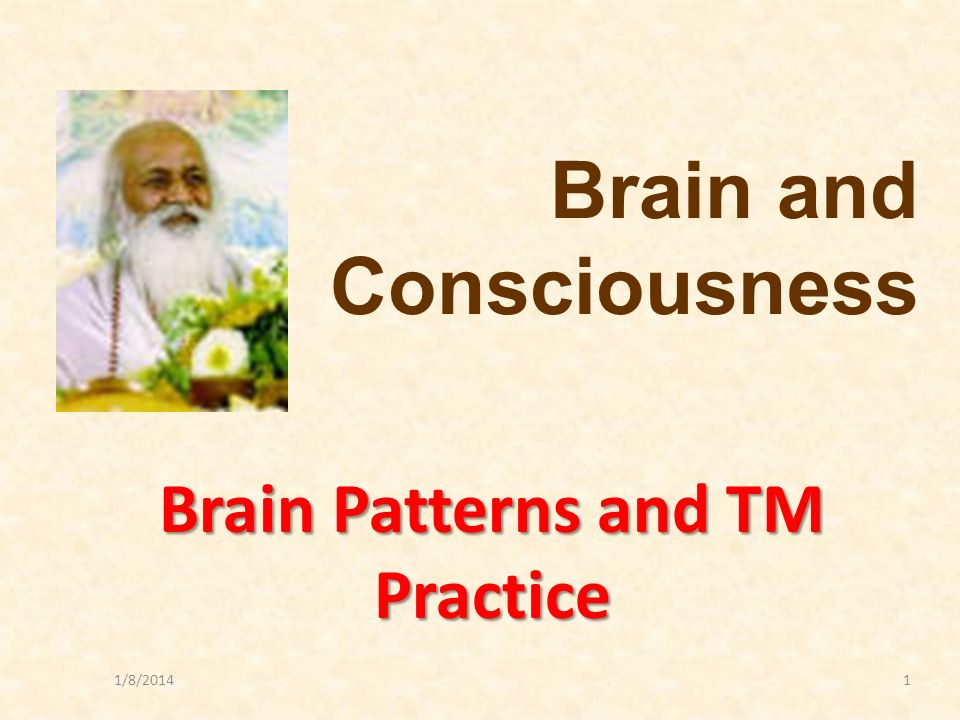 1/8/20141 Brain Patterns and TM Practice Brain and Consciousness