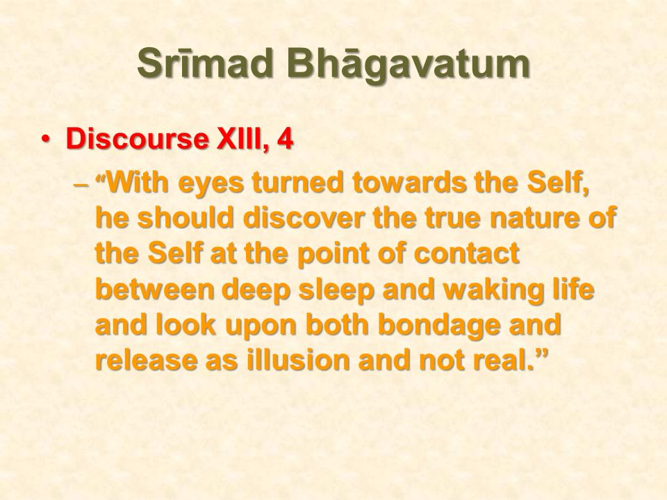 Srīmad Bhāgavatum Discourse XIII, 4Discourse XIII, 4 – With eyes turned towards the Self, he should discover the true nature of the Self at the point