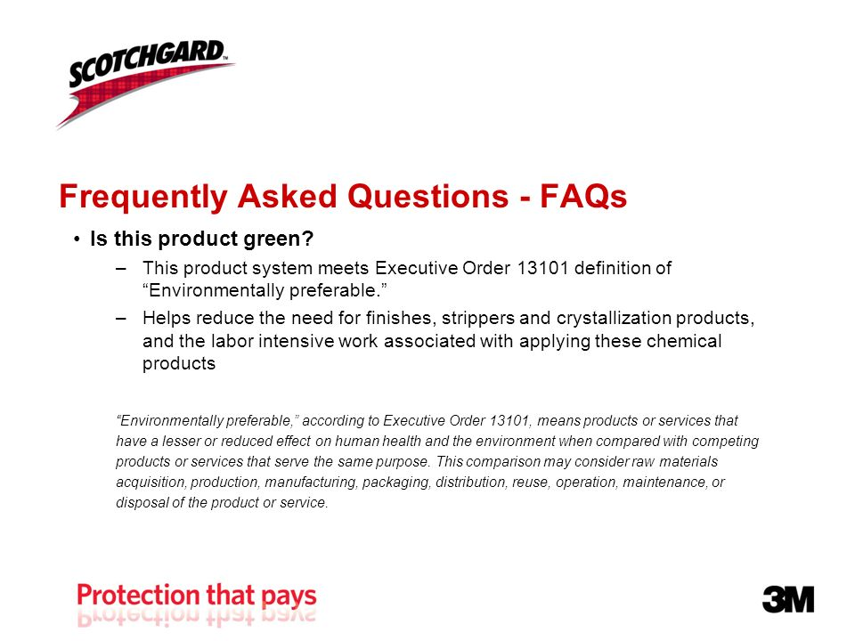 Frequently Asked Questions - FAQs Is this product green? –This product system meets Executive Order 13101 definition of Environmentally preferable. –H