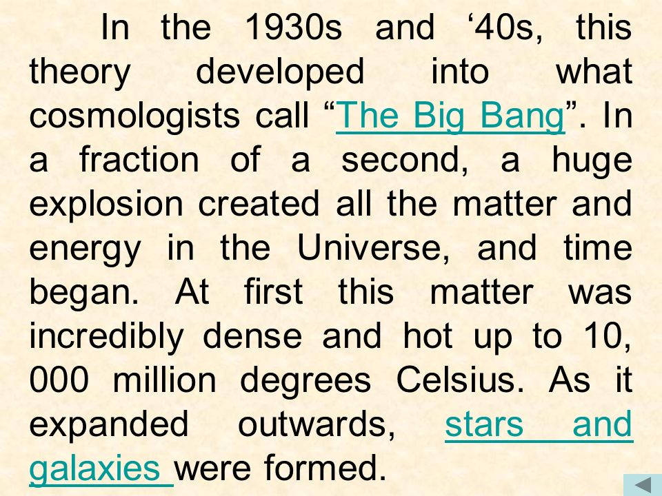 In the 1930s and 40s, this theory developed into what cosmologists call The Big Bang.
