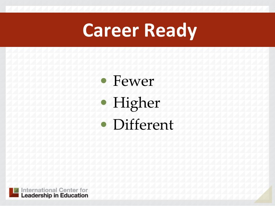 Career Ready Fewer Higher Different
