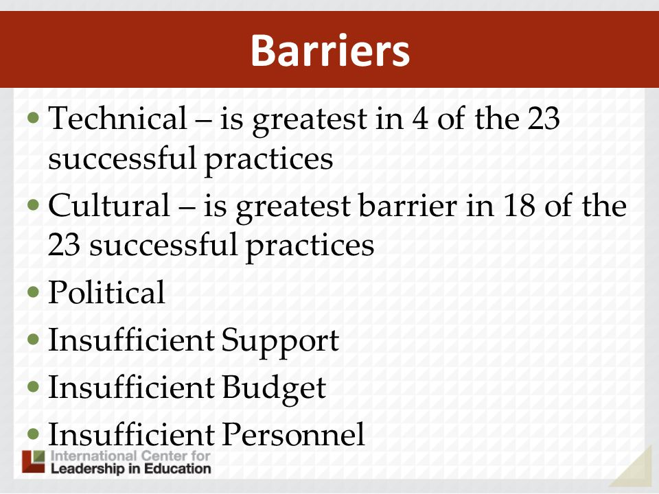 Technical – is greatest in 4 of the 23 successful practices Cultural – is greatest barrier in 18 of the 23 successful practices Political Insufficient Support Insufficient Budget Insufficient Personnel Barriers