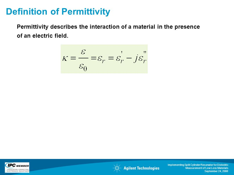 Implementing Split Cylinder Resonator for Dielectric Measurement of Low Loss Materials September 24, 2008 Definition of Permittivity Permittivity desc