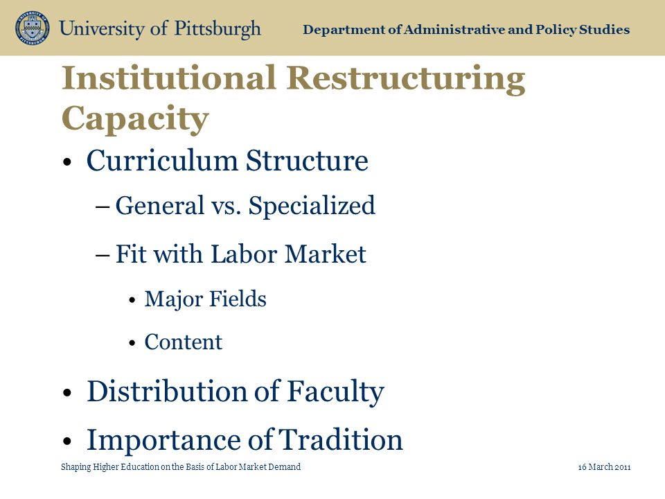 Department of Administrative and Policy Studies Institutional Restructuring Capacity Curriculum Structure –General vs.