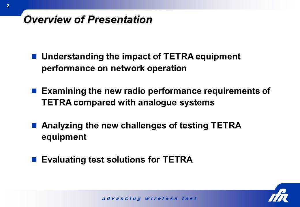 a d v a n c i n g w i r e l e s s t e s t 2 Overview of Presentation Understanding the impact of TETRA equipment performance on network operation Exam