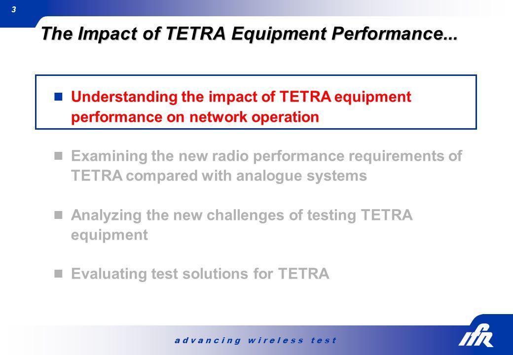 a d v a n c i n g w i r e l e s s t e s t 3 The Impact of TETRA Equipment Performance... Understanding the impact of TETRA equipment performance on ne