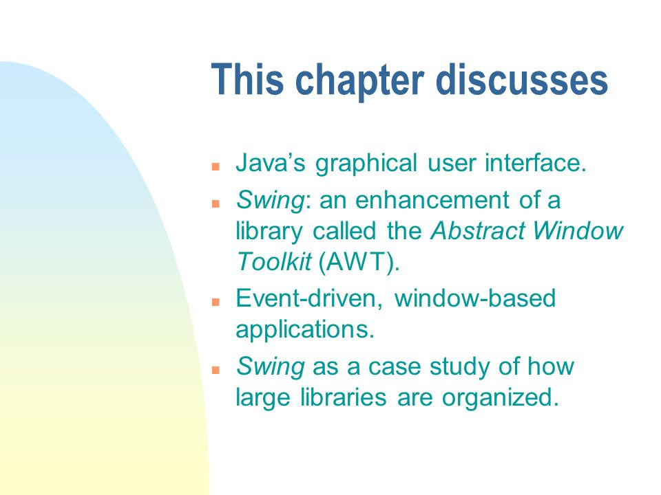 This chapter discusses n Javas graphical user interface.