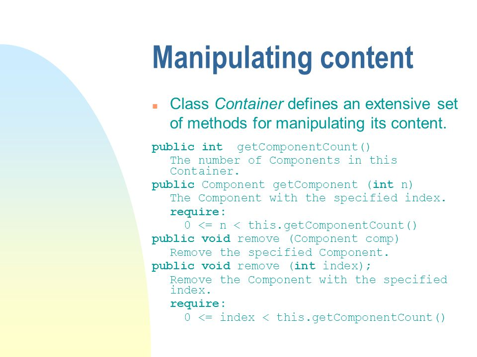 Manipulating content n Class Container defines an extensive set of methods for manipulating its content.