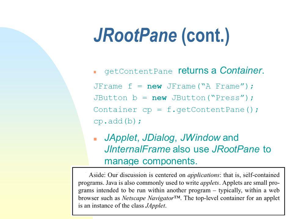 JRootPane (cont.) getContentPane returns a Container.