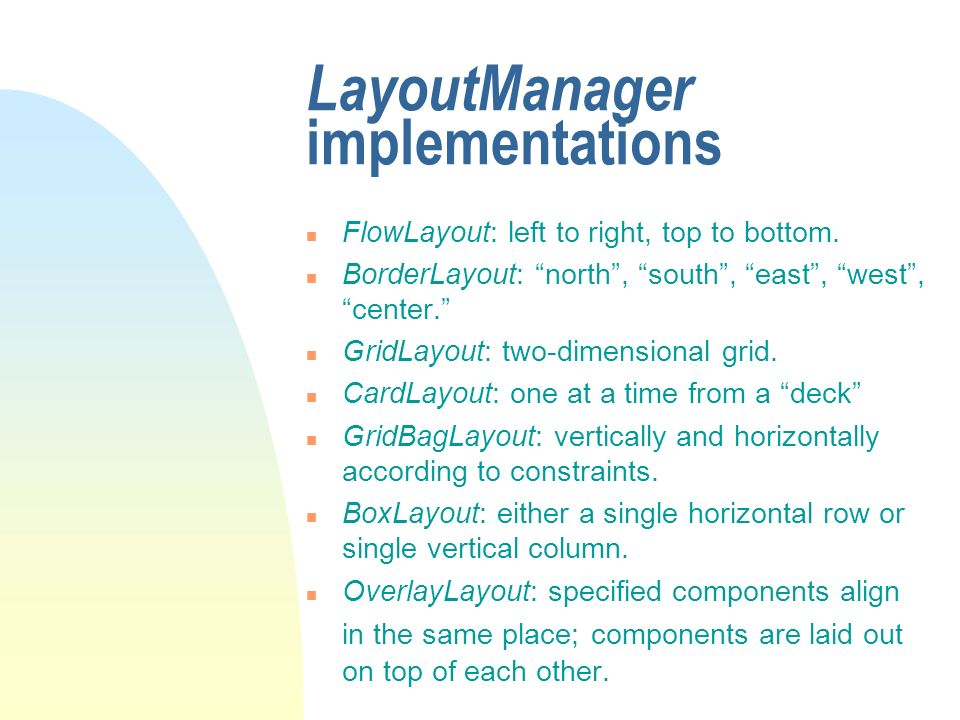 LayoutManager implementations n FlowLayout: left to right, top to bottom.