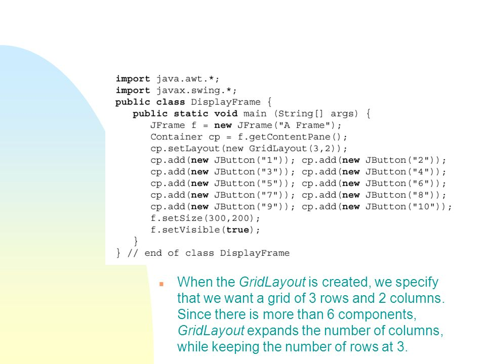 n When the GridLayout is created, we specify that we want a grid of 3 rows and 2 columns.