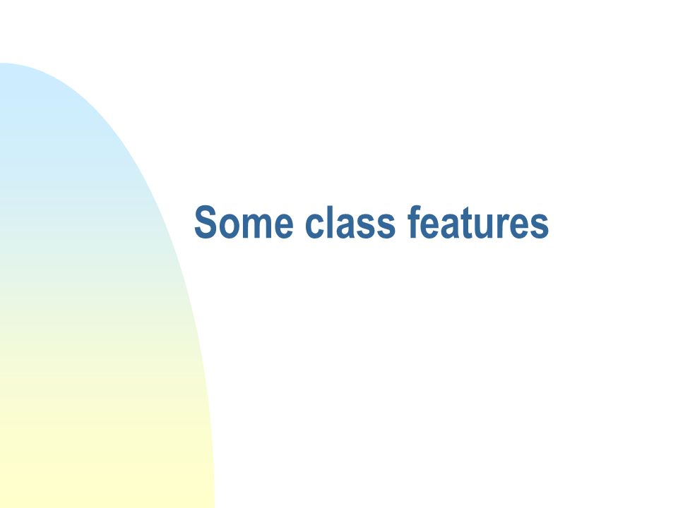 Some class features