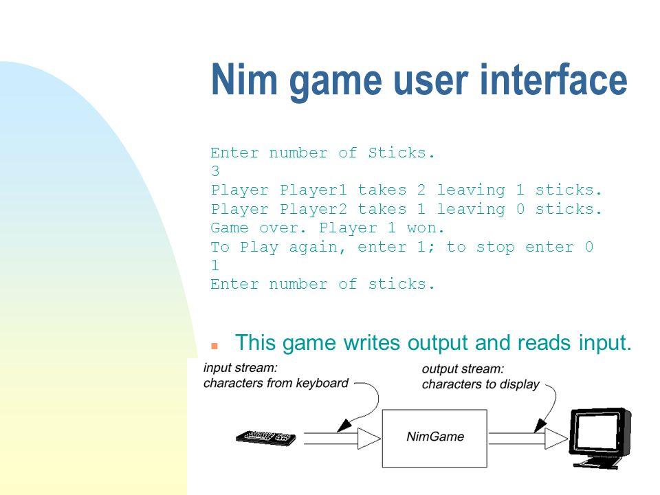 Nim game user interface Enter number of Sticks. 3 Player Player1 takes 2 leaving 1 sticks.