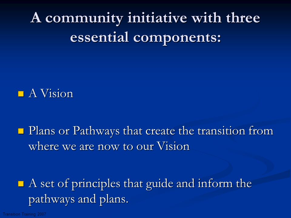 A community initiative with three essential components: A Vision A Vision Plans or Pathways that create the transition from where we are now to our Vi