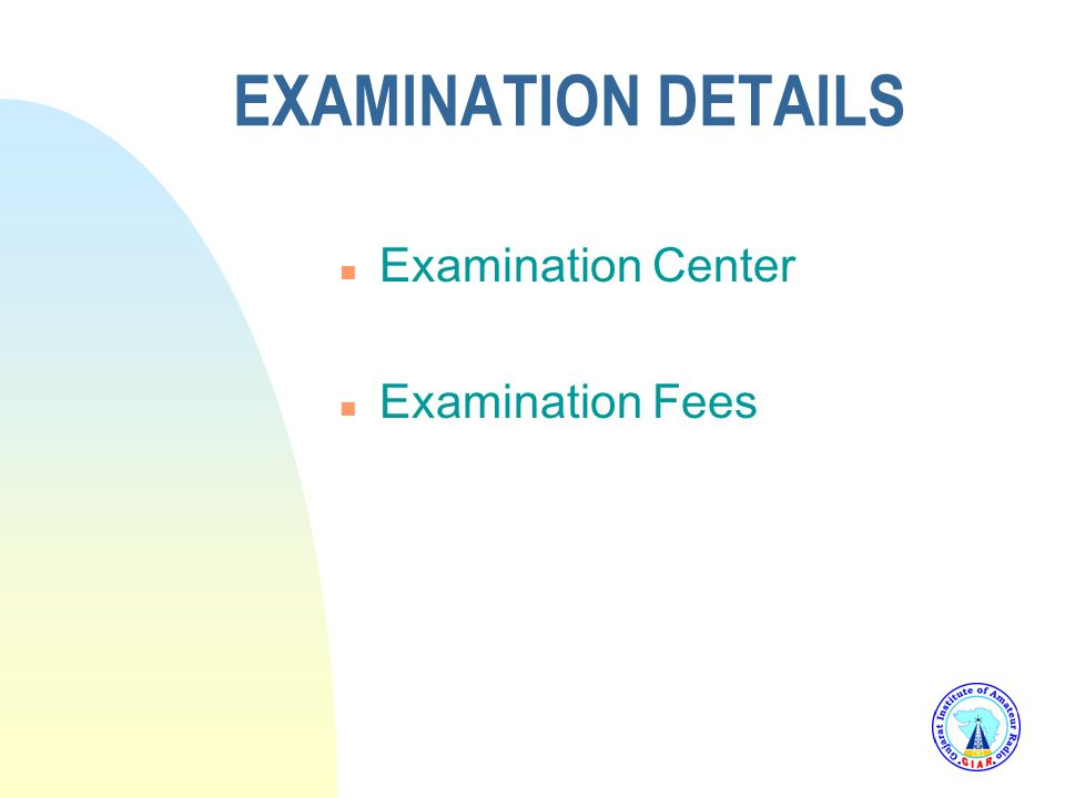 EXAMINATION DETAILS n WRITTEN TEST Part-A Radio Theory & Practice (Exemption to B.E. Electronics) Part-B National & International Radio Rules & Regula