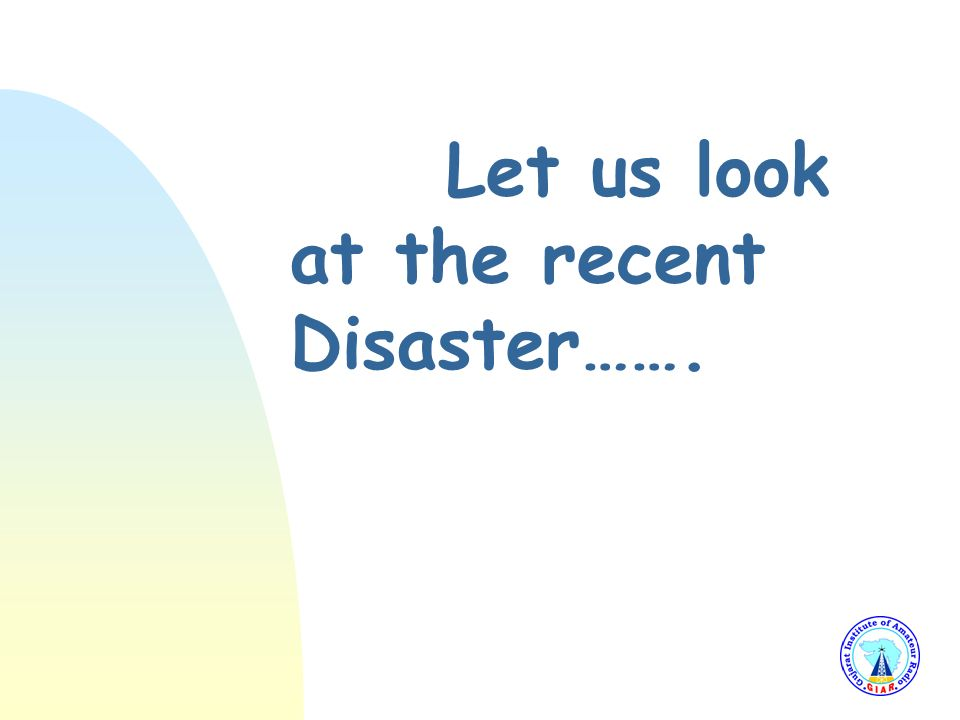 In any disaster…. Communication is the first casualty