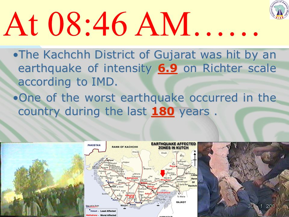 At 08:46 AM…… The Kachchh District of Gujarat was hit by an earthquake of intensity 6.9 on Richter scale according to IMD.The Kachchh District of Gujarat was hit by an earthquake of intensity 6.9 on Richter scale according to IMD.