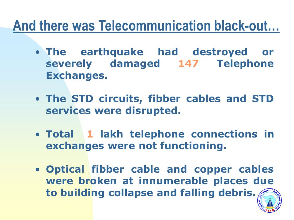 And there was Telecommunication black-out… The earthquake had destroyed or severely damaged 147 Telephone Exchanges.