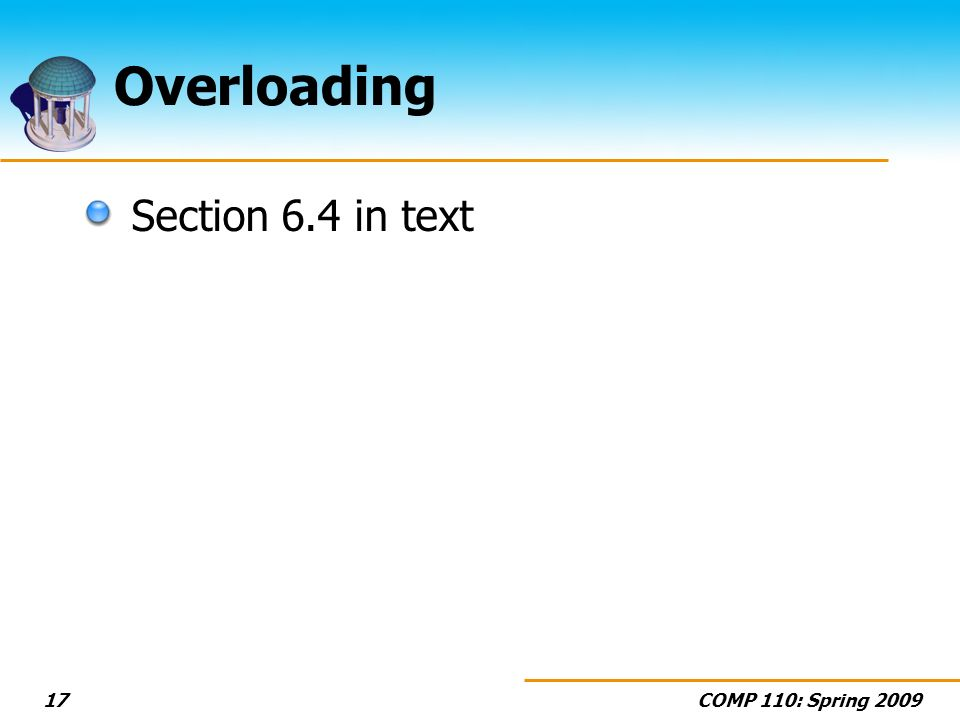 COMP 110: Spring 200917 Overloading Section 6.4 in text