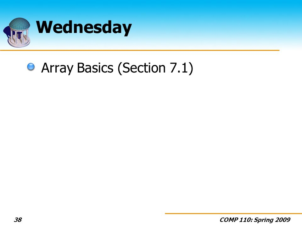 COMP 110: Spring 200938 Wednesday Array Basics (Section 7.1)