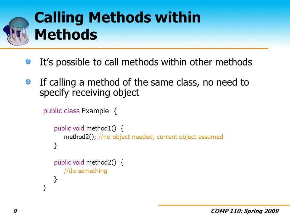COMP 110: Spring 200920 Overloading Example public class Average { //average two values public double getAverage(double a, double b) { return (a + b) / 2.; } //average three values public double getAverage(double a, double b, double c) { return (a + b + c) / 3.; }