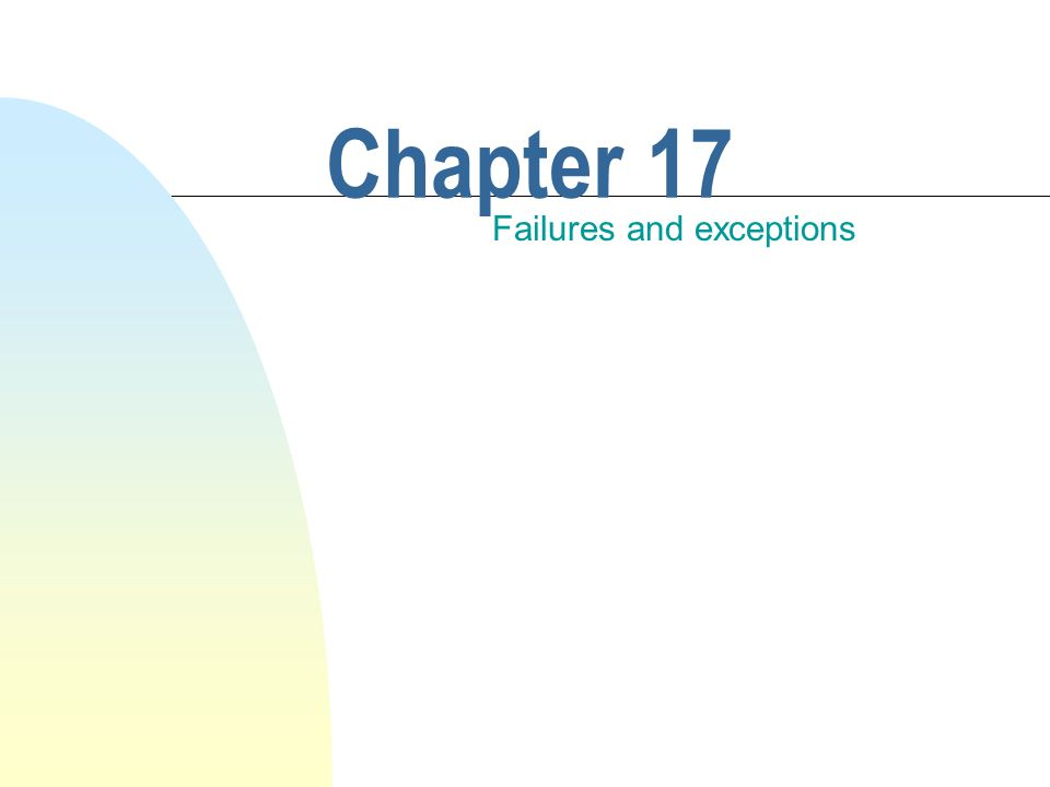 Chapter 17 Failures and exceptions
