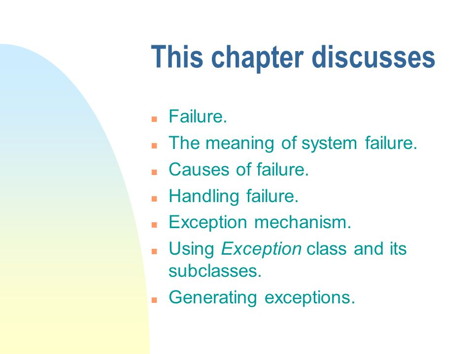 This chapter discusses n Failure. n The meaning of system failure.