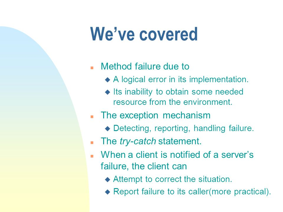 Weve covered n Method failure due to u A logical error in its implementation.
