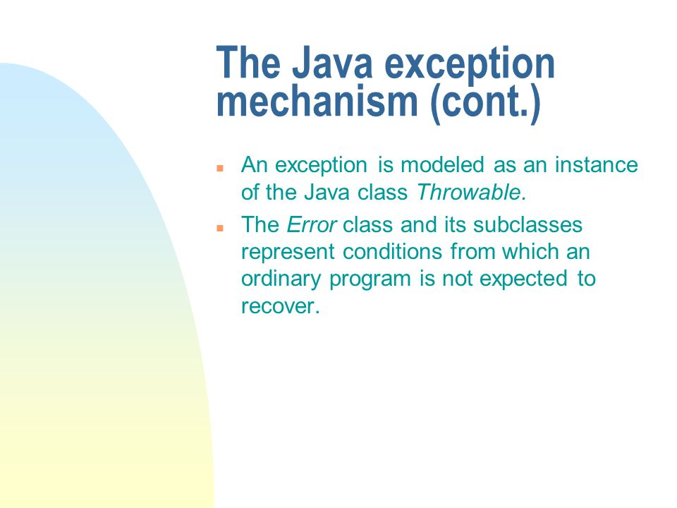 n An exception is modeled as an instance of the Java class Throwable.