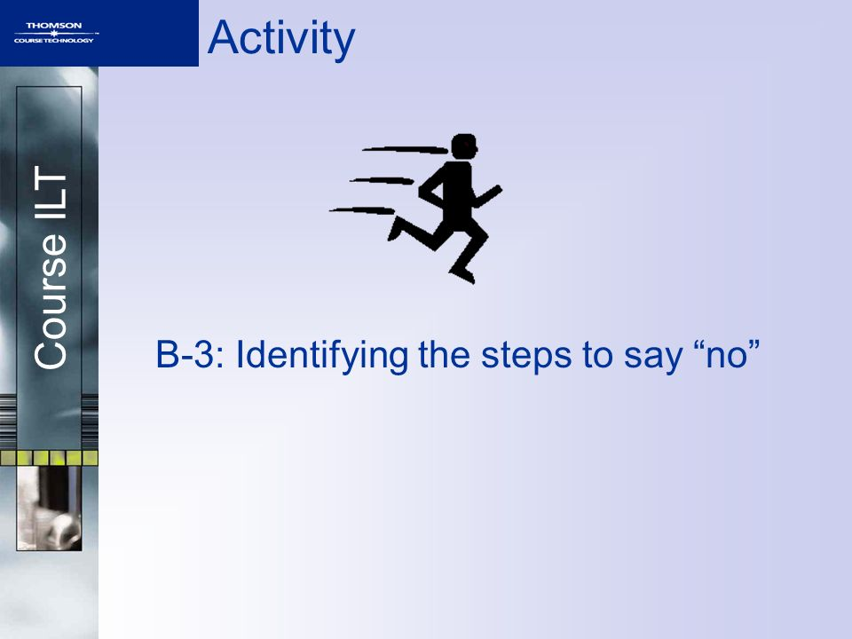 Course ILT Activity B-3: Identifying the steps to say no